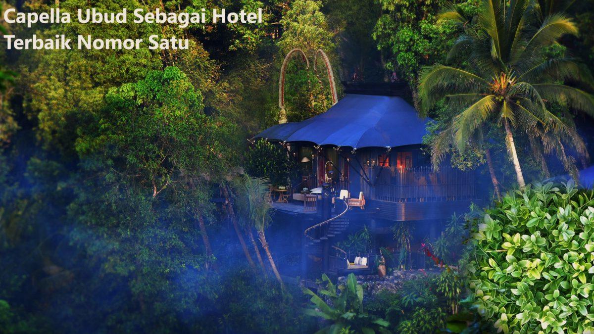Capella Ubud Sebagai Hotel Terbaik Nomor Satu