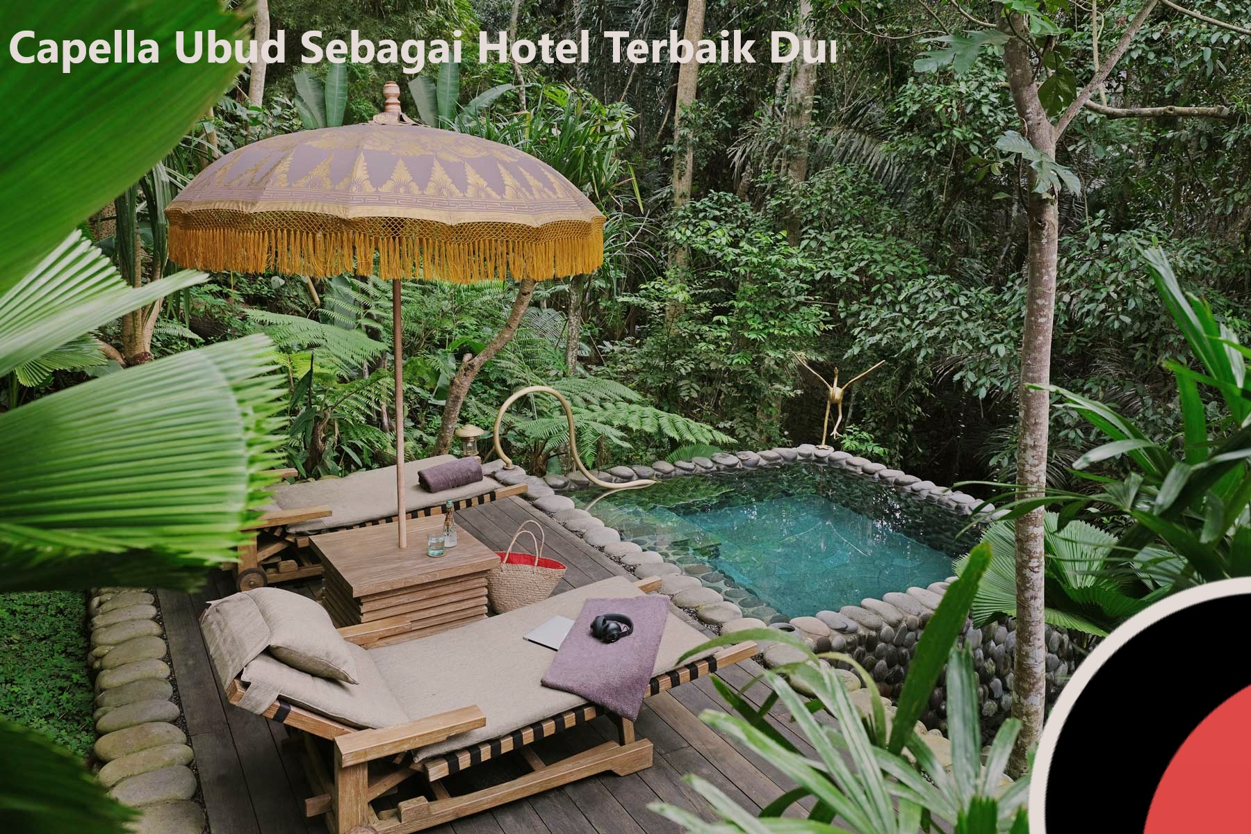 Capella Ubud Sebagai Hotel Terbaik Dunia