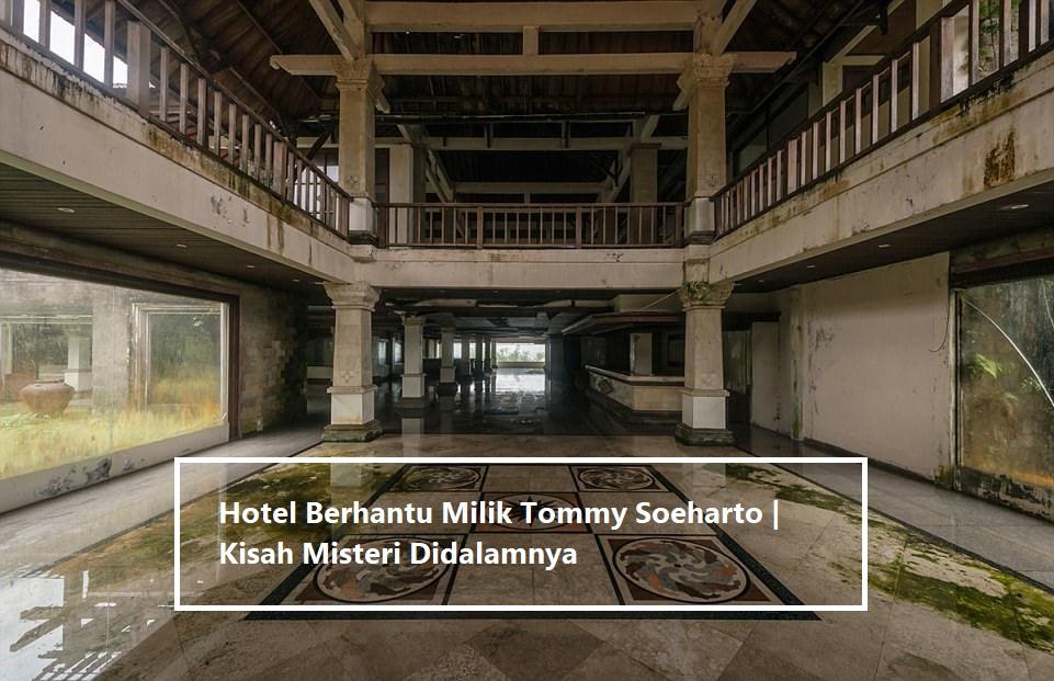 Hotel Berhantu Milik Tommy Soeharto Kisah Misteri Didalamnya