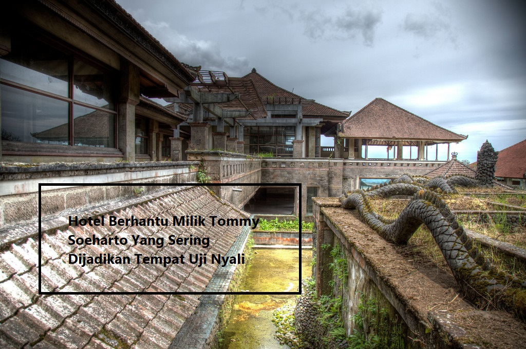 Hotel Berhantu Milik Tommy Soeharto Yang Sering Dijadikan Tempat Uji Nyali