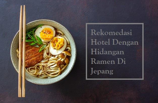 Rekomedasi Hotel Dengan Hidangan Ramen Di Jepang