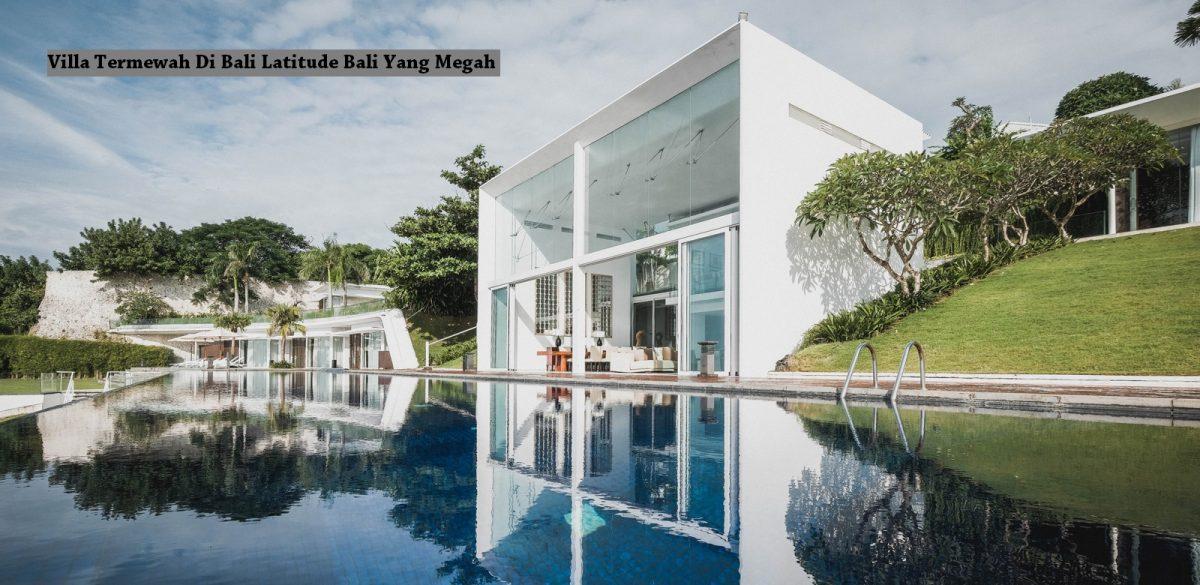 Villa Termewah Di Bali Latitude Bali Yang Megah
