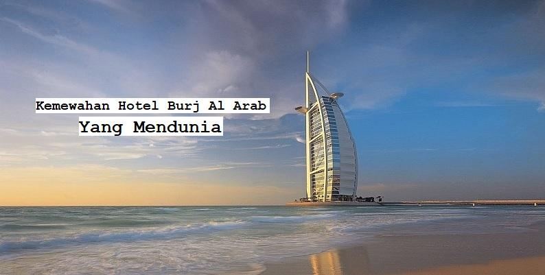 Kemewahan Hotel Burj Al Arab Yang Mendunia