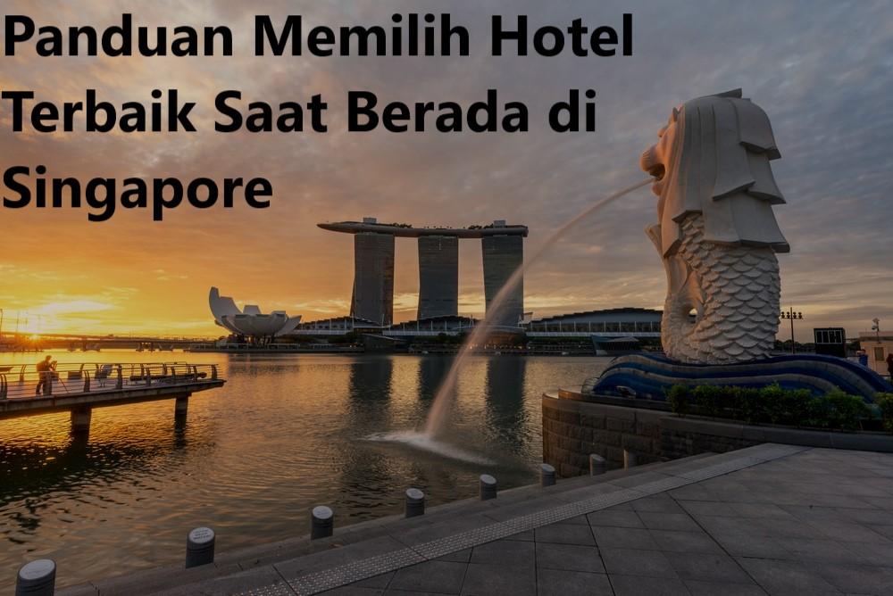 Panduan Memilih Hotel Terbaik Saat Berada di Singapore